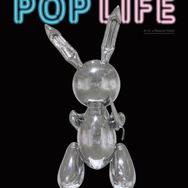 Jack Bankowsky , Alison Gingeras , Catherine Wood  - Pop Life: Art in a Material World