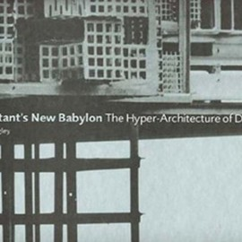 Mark Wigley - Constant's New Babylon