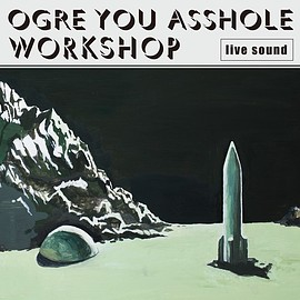 OGRE YOU ASSHOLE - workshop