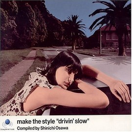"Various Artists - make the style""drivin'slow""Compiled by Shinichi Osawa"