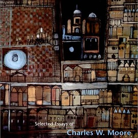 Charles W. Moore - You Have to Pay for the Public Life: Selected Essays of Charles W. Moore