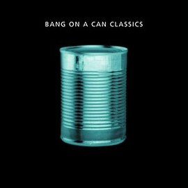 Bang on a Can All-Stars - Bang on a Can Classics