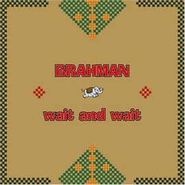 BRAHMAN - WAIT AND WAIT