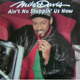 MIKE DAVIS - AIN'T NO STOPPIN' US NOW