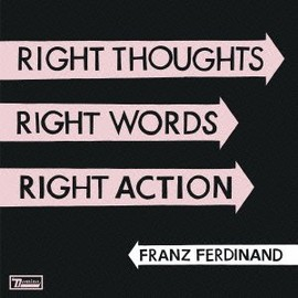 Franz Ferdinand - Right Thoughts, Right Words, Right Action (Deluxe Edition)
