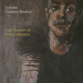 Lynette Yiadom-Boakye - Lynette Yiadom-Boakye: Any Number of Preoccupations