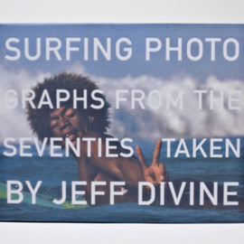 Jeff Divine - Surfing Photographs from the Seventies
