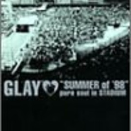 "GLAY - ""SUMMER of '98"" pure soul in STADIUM [DVD]"