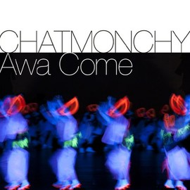 CHATMONCHY - Awa Come