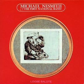 Mike Nesmith & The First National Band - Loose Salute