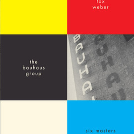 Nicholas Fox Weber - The Bauhaus Group: Six Masters of Modernism
