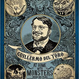 Guillermo del Toro - Guillermo del Toro: At Home with Monsters: Inside His Films, Notebooks, and Collections