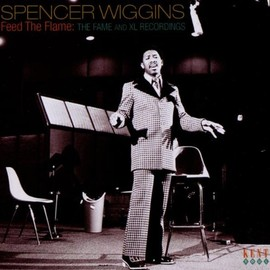 Spencer Wiggins(スペンサー・ウィギンス) - Feed the Flame: the Fame & Xl Recordings