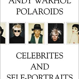 Andy Warhol - Andy Warhol: Polaroids, Celebrities and Self-Portraits