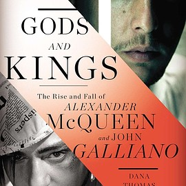 Dana Thomas, Alexander McQueen, John Galliano - Gods and Kings: The Rise and Fall of Alexander McQueen and John Galliano