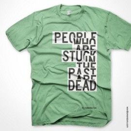 people who are stuck in the past are dead