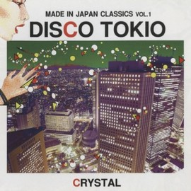 DJ CRYSTAL - MADE IN JAPAN CLASSIC VOL.1 DISCO TOKIO