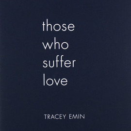 Tracey Emin - Those Who Suffer Love