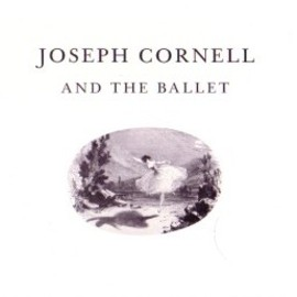 JOSEPH CORNELL / AND THE BALLET