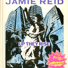 JAMIE REID - the incomplete works of JAMIE REID UP THEY RISE