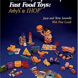 Joyce Losonsky, Terry Losonsky - The Encyclopedia of Fast Food Toys: Arby's to Ihop
