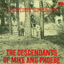 The Descendants Of Mike And Phoebe - A Spirit Speaks (Vinyl)