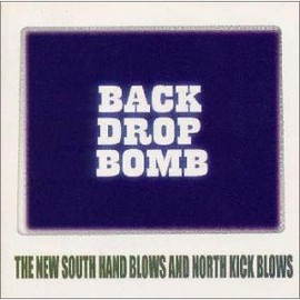 BACK DROP BOMB - THE NEW SOUTH HAND BLOWS AND NORTH KICK BLOWS / MegaForce