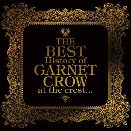 GARNET CROW - The BEST History of GARNET CROW at the crest... Original recording remastered