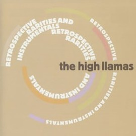 High Llamas - Retrospective Rarities and Instrumentals