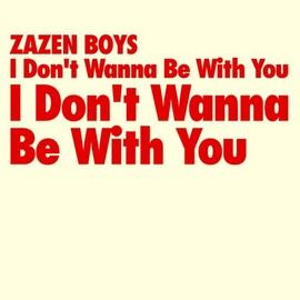 Zazen Boys - I Don't Wanna Be With You