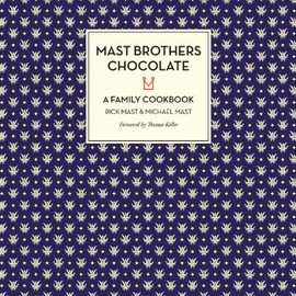 Thomas Keller, Rick Mast, Michael Mast - Mast Brothers Chocolate: A Family Cookbook