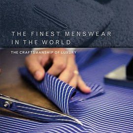 Simon Crompton - The Finest Menswear in the World: The Craftsmanship of Luxury