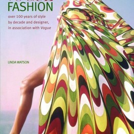 Linda Watson - Vogue Fashion: Over 100 years of Style by Decade and Designer, in association with Vogue
