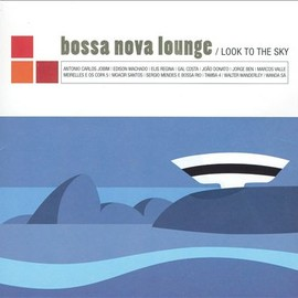 Various Artists - Bossa Nova Lounge: Look to the Sky