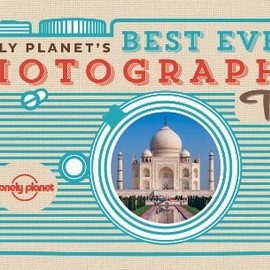 Lonely Planet - Lonely Planet's Best Ever Photography Tips