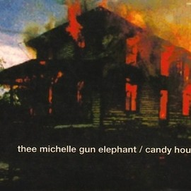 THEE MICHELLE GUN ELEPHANT - CANDY HOUSE