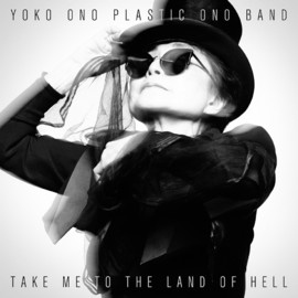 Yoko Ono Plastic Ono Band YOKO ONO PLASTIC ONO BAND - TAKE ME TO THE LAND OF HELL