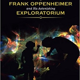 K. C. Cole - Something Incredibly Wonderful Happens: Frank Oppenheimer and His Astonishing Exploratorium