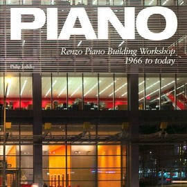 Renzo Piano - Piano: Renzo Piano building Workshop 1966 to Today