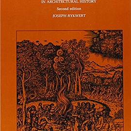 Joseph Rykwert - On Adam's House in Paradise: The Idea of the Primitive Hut in Architectural History