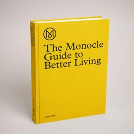 The Monocle Guide To Better Living - The Monocle Guide To Better Living