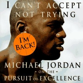 Mark Vancil - I Can't Accept Not Trying: Michael Jordan on the Pursuit of Excellence