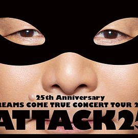 DREAMS COME TRUE - 25th Anniversary DREAMS COME TRUE CONCERT TOUR 2014 –ATTACK25-
