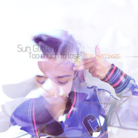 Sun Glitters - Too Much to Lose the Remixes