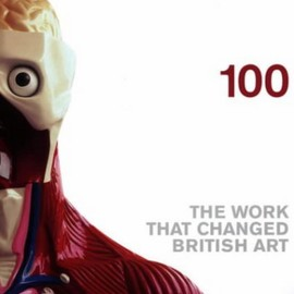 The Saatchi Gallery - 100 : THE WORK THAT CHANGED BRITISH ART