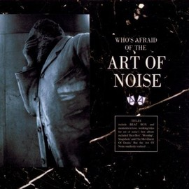 Art Of Noise - Who's Afraid of...
