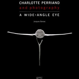 Jacques Barsac - Charlotte Perriand: Photography: A Wide-Angle Eye