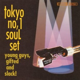 TOKYO No.1 SOUL SET - YOUNG GUYS,GIFTED AND SLACK!