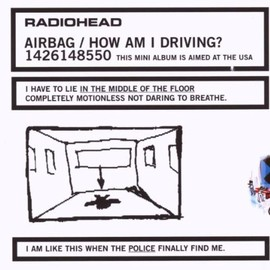 radiohead - Airbag / How Am I Driving (Dig)