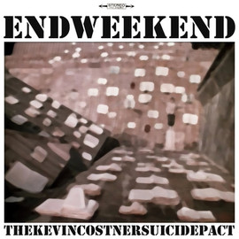 The Kevin Costner Suicide Pact - End Weekend